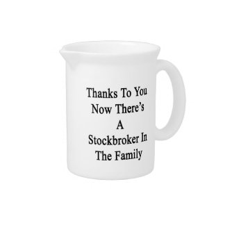 Thanks To You Now There's A Stockbroker In The Fam Drink Pitcher