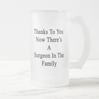 Thanks To You Now There's A Surgeon In The Family. Frosted Glass Beer Mug