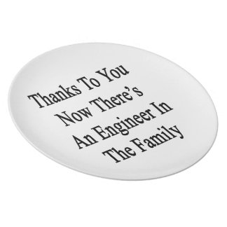 Thanks To You Now There's An Engineer In The Famil Dinner Plate