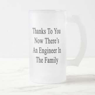 Thanks To You Now There's An Engineer In The Famil Frosted Glass Beer Mug