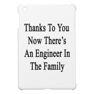 Thanks To You Now There's An Engineer In The Famil iPad Mini Cases