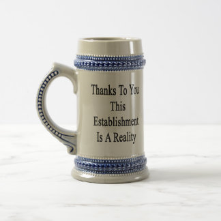 Thanks To You This Establishment Is A Reality Beer Stein