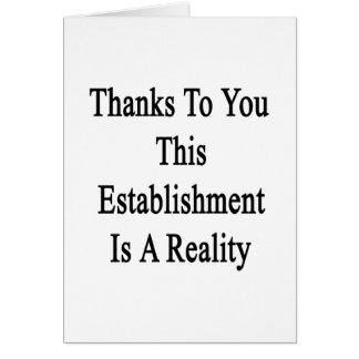 Thanks To You This Establishment Is A Reality Card