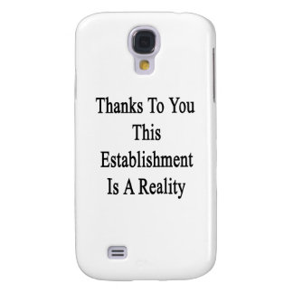 Thanks To You This Establishment Is A Reality Samsung Galaxy S4 Case