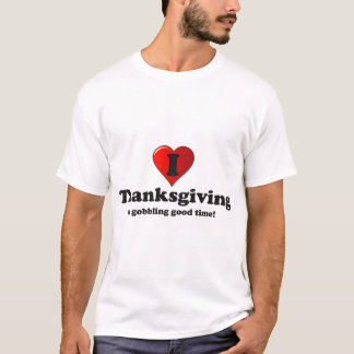 Thanksgiving a gobbling good time! T-Shirt
