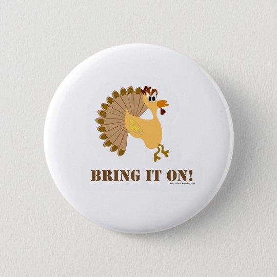 Thanksgiving Bring it On ! Pinback Button