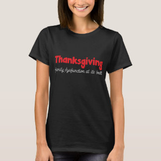 Thanksgiving: Family Dysfunction At Its Best T-Shirt