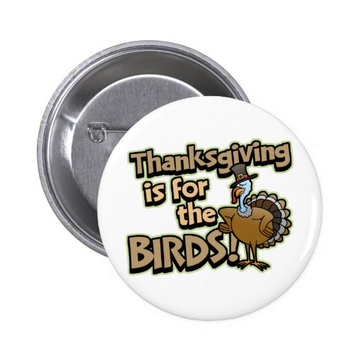 Thanksgiving Is For The Birds Button