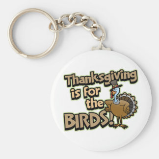 Thanksgiving Is For The Birds Keychain