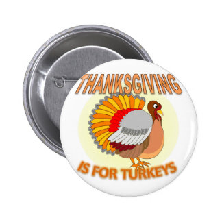 Thanksgiving Is For Turkeys Pinback Button
