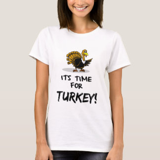 THANKSGIVING, IT'S TIME FOR TURKEY T-Shirt