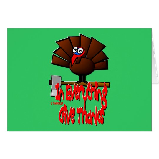 Thanksgiving Turkey - In EVERYTHING Give Thanks Card