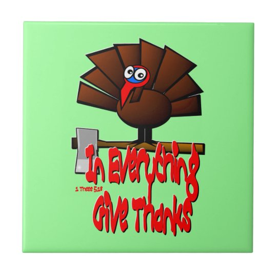 Thanksgiving Turkey - In EVERYTHING Give Thanks Ceramic Tile