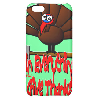 Thanksgiving Turkey - In EVERYTHING Give Thanks iPhone 5C Case