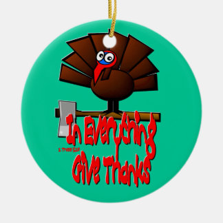 Thanksgiving Turkey - In EVERYTHING Give Thanks Christmas Ornaments