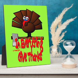 Thanksgiving Turkey - In EVERYTHING Give Thanks Plaque
