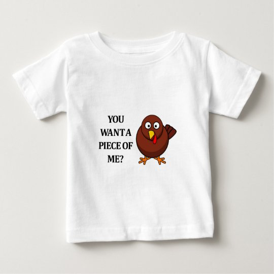 Thanksgiving Turkey (want a piece) Baby T-Shirt
