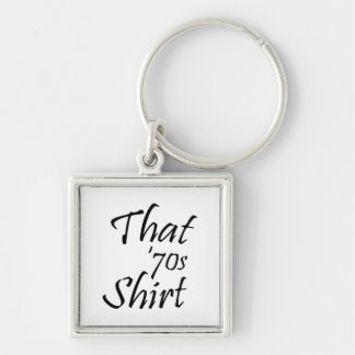 That 70's Shirt Silver-Colored Square Keychain
