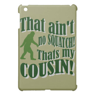 That ain't no Squatch that's my cousin! Cover For The iPad Mini