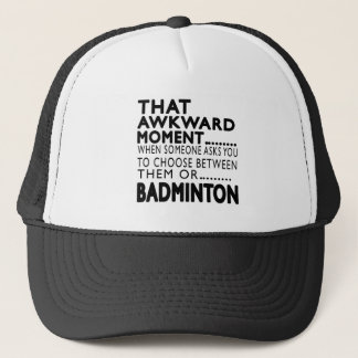 That Awkward Moment Badminton Designs Trucker Hat