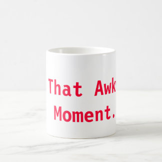 That Awkward Moment.... Coffee Mug