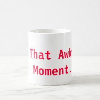 That Awkward Moment.... Coffee Mugs