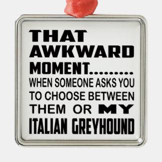 That awkward moment Italian Greyhound. Metal Ornament