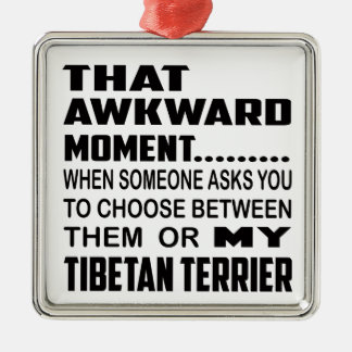 That awkward moment Tibetan Terrier. Metal Ornament