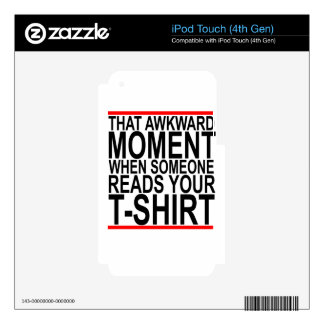 THAT AWKWARD MOMENT WHEN SOMEONE READS YOUR TSHIRT iPod TOUCH 4G SKINS
