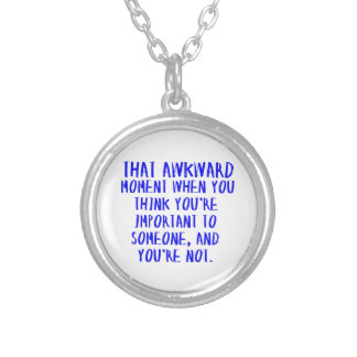 THAT AWKWARD MOMENT WHEN YOU THINK YOU'RE IMPORTAN PENDANTS