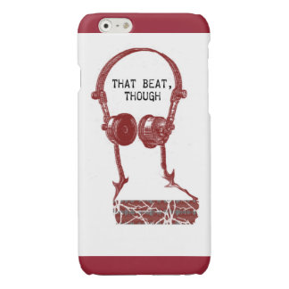 That Beat, Though Iphone 6 Case