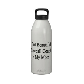That Beautiful Baseball Coach Is My Mom Reusable Water Bottles