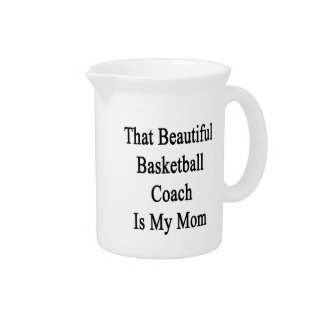 That Beautiful Basketball Coach Is My Mom Beverage Pitcher