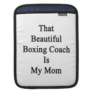 That Beautiful Boxing Coach Is My Mom iPad Sleeve