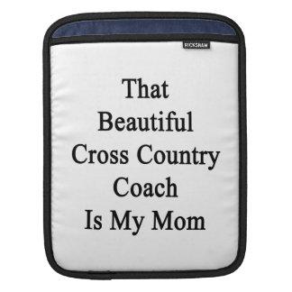 That Beautiful Cross Country Coach Is My Mom iPad Sleeve
