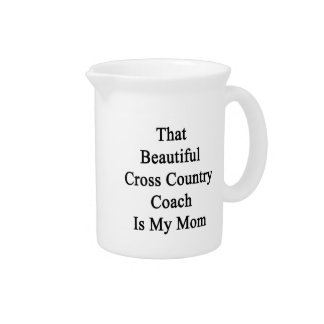 That Beautiful Cross Country Coach Is My Mom Drink Pitchers