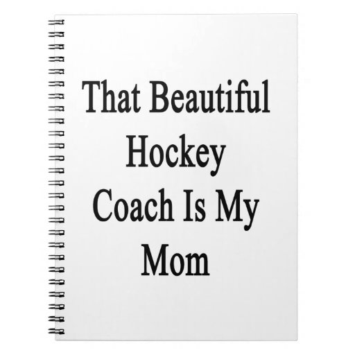 That Beautiful Hockey Coach Is My Mom Spiral Note Book