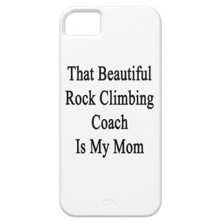 That Beautiful Rock Climbing Coach Is My Mom iPhone 5 Covers