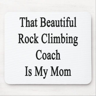 That Beautiful Rock Climbing Coach Is My Mom Mouse Pads