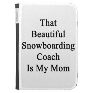 That Beautiful Snowboarding Coach Is My Mom Kindle 3 Covers