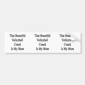That Beautiful Volleyball Coach Is My Mom Bumper Stickers