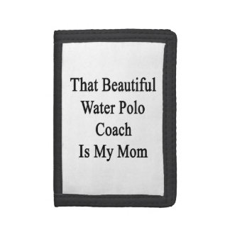 That Beautiful Water Polo Coach Is My Mom Tri-fold Wallets