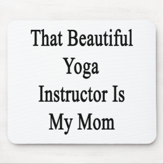 That Beautiful Yoga Instructor Is My Mom Mousepads