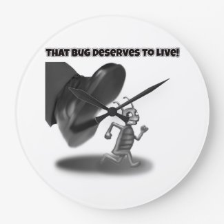 That Bug Deserves to Live™ official clock