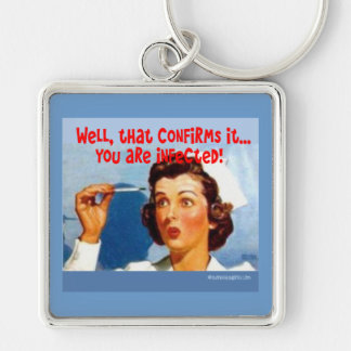 That Confirms it - You ARE Infected! Keychain