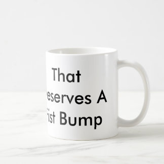 That Deserves A Fist Bump 11oz Mug