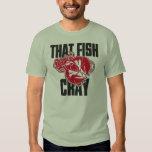 That Fish Cray Tshirt