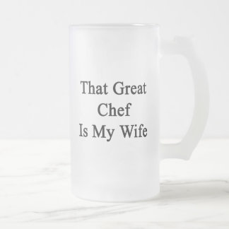 That Great Chef Is My Wife Glass Beer Mug