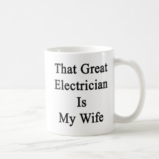 That Great Electrician Is My Wife Classic White Coffee Mug