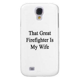 That Great Firefighter Is My Wife Samsung Galaxy S4 Covers